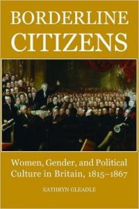 Borderline Citizens: women, gender and political culture in Britain, 1815-1867 (Oxford, 2009)