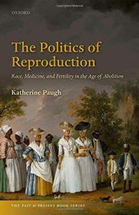 The Politics of Reproduction: Race, Disease, and Fertility in the Age of Abolition